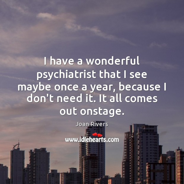 I have a wonderful psychiatrist that I see maybe once a year, Image