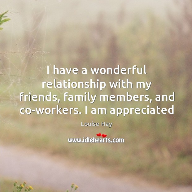 I have a wonderful relationship with my friends, family members, and co-workers. Image