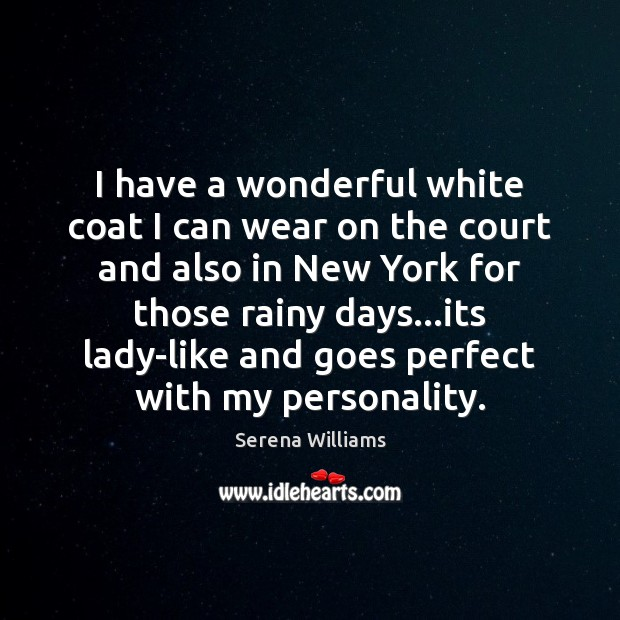 I have a wonderful white coat I can wear on the court Serena Williams Picture Quote