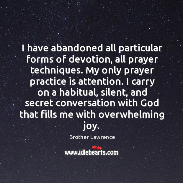 Image, I have abandoned all particular forms of devotion, all prayer techniques. My