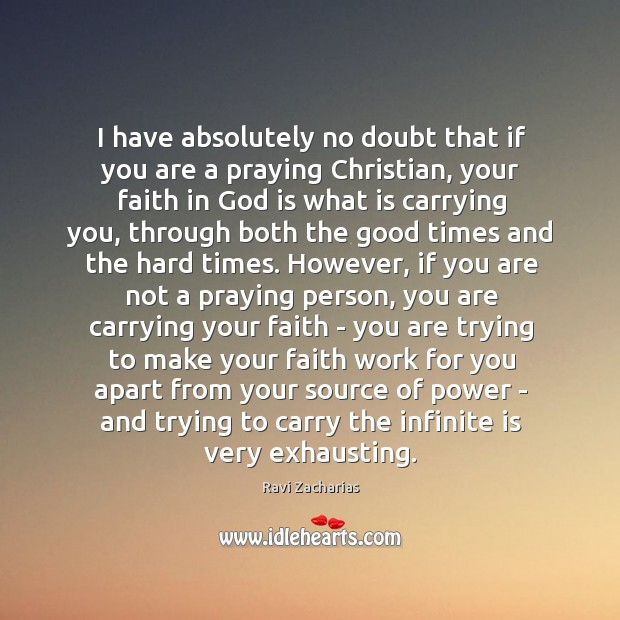 Image, I have absolutely no doubt that if you are a praying Christian,
