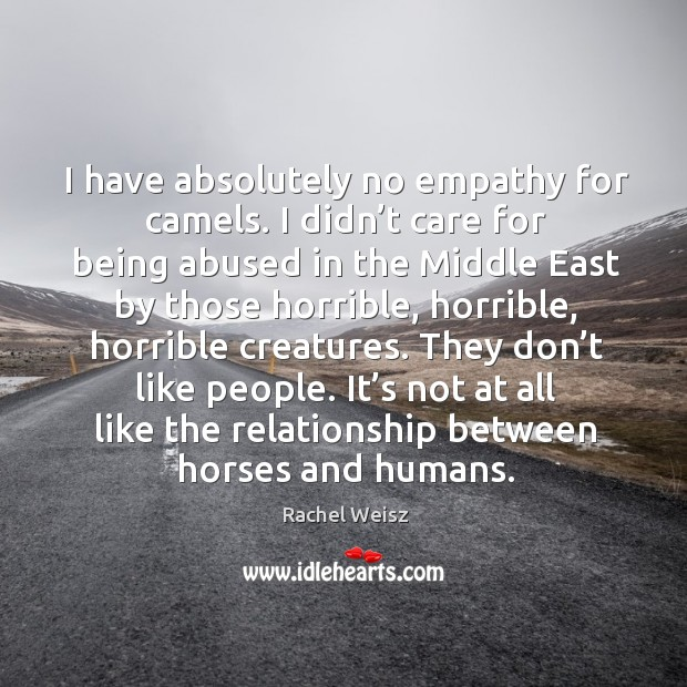 I have absolutely no empathy for camels. I didn't care for being abused in the Image