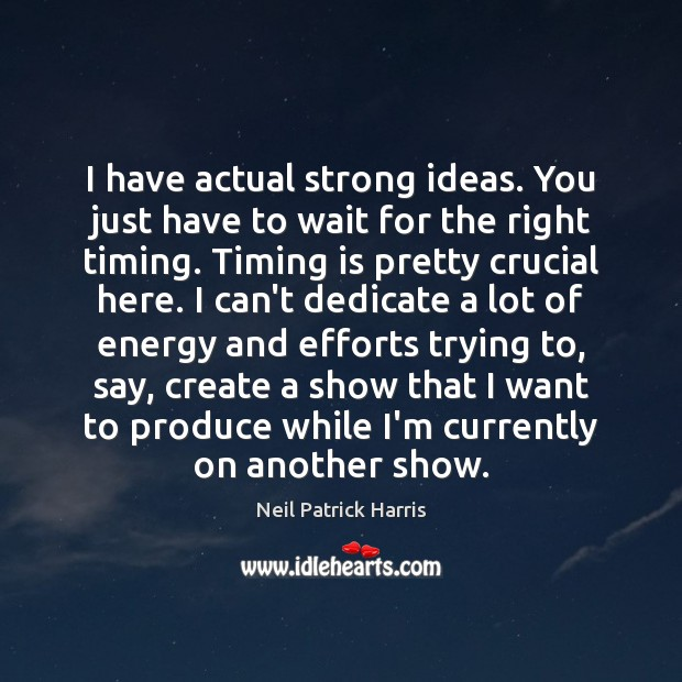 I have actual strong ideas. You just have to wait for the Neil Patrick Harris Picture Quote