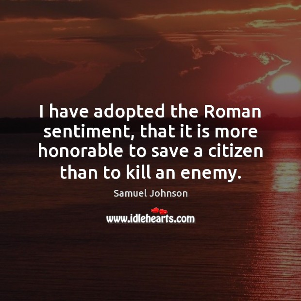 Image, I have adopted the Roman sentiment, that it is more honorable to