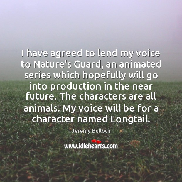Image, I have agreed to lend my voice to Nature's Guard, an animated