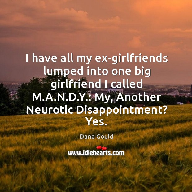 Image, I have all my ex-girlfriends lumped into one big girlfriend I called