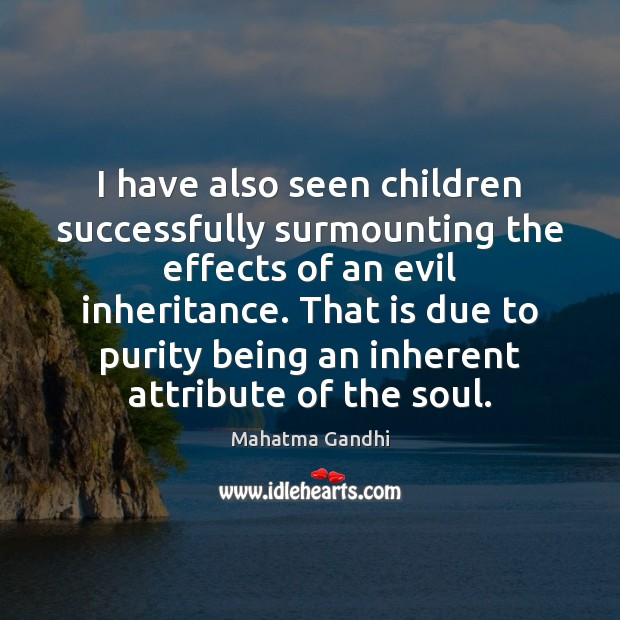 Image, I have also seen children successfully surmounting the effects of an evil