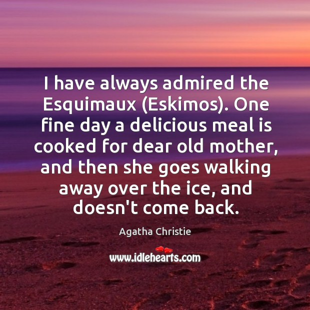 Image, I have always admired the Esquimaux (Eskimos). One fine day a delicious