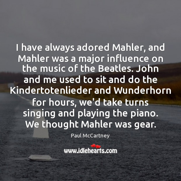 I have always adored Mahler, and Mahler was a major influence on Paul McCartney Picture Quote