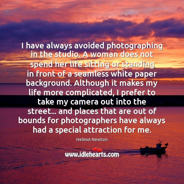 Helmut Newton Picture Quote image saying: I have always avoided photographing in the studio. A woman does not