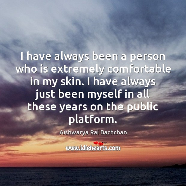Image, I have always been a person who is extremely comfortable in my