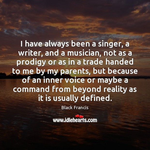 I have always been a singer, a writer, and a musician, not Image