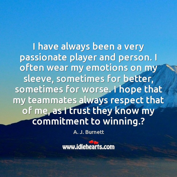 Image, I have always been a very passionate player and person. I often