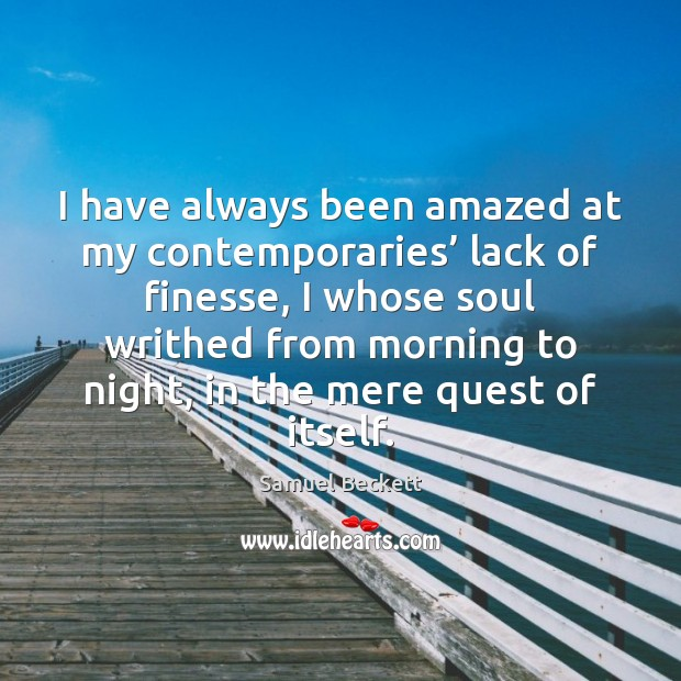 I have always been amazed at my contemporaries' lack of finesse, I Samuel Beckett Picture Quote
