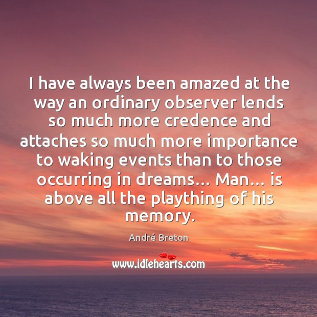 I have always been amazed at the way an ordinary observer lends so much more credence Image