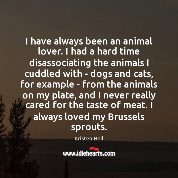 Image, I have always been an animal lover. I had a hard time