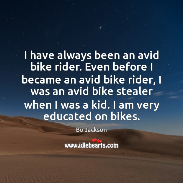 I have always been an avid bike rider. Even before I became Bo Jackson Picture Quote