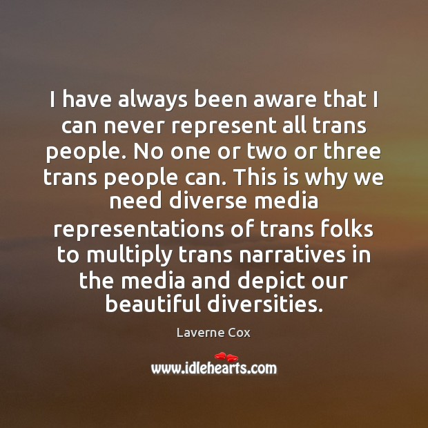 I have always been aware that I can never represent all trans Laverne Cox Picture Quote