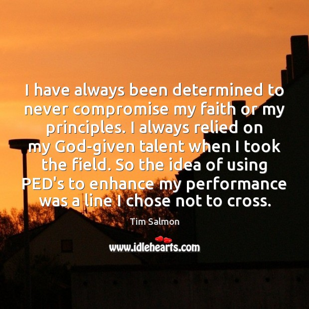 I have always been determined to never compromise my faith or my Image