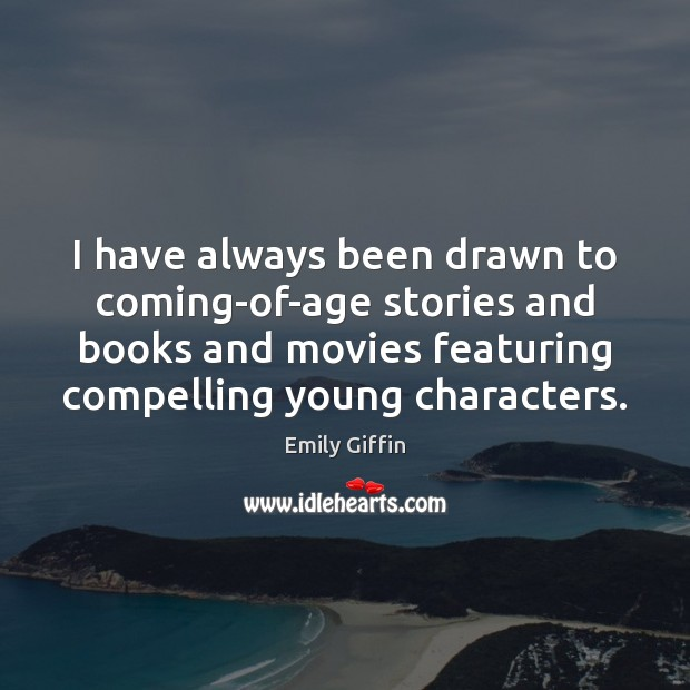 Image, I have always been drawn to coming-of-age stories and books and movies