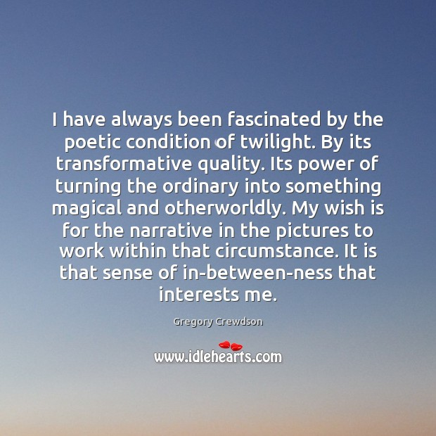 I have always been fascinated by the poetic condition of twilight. By Image