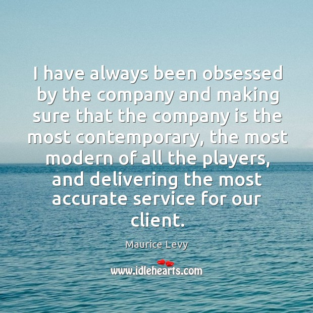 I have always been obsessed by the company and making sure that Image