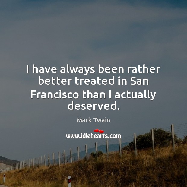 I have always been rather better treated in San Francisco than I actually deserved. Image