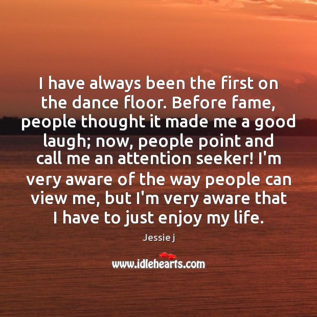 Image, I have always been the first on the dance floor. Before fame,