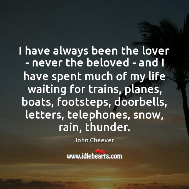 I have always been the lover – never the beloved – and John Cheever Picture Quote