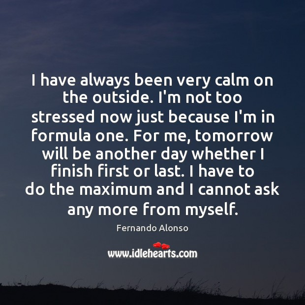 I have always been very calm on the outside. I'm not too Image