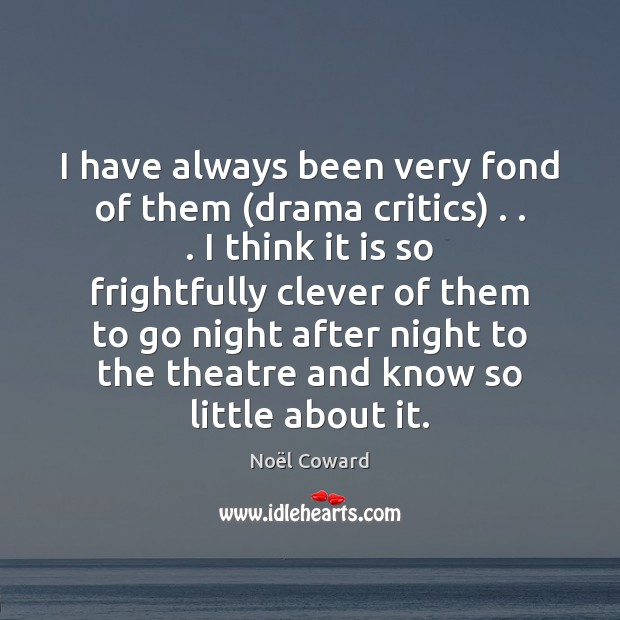 I have always been very fond of them (drama critics) . . . I think Image