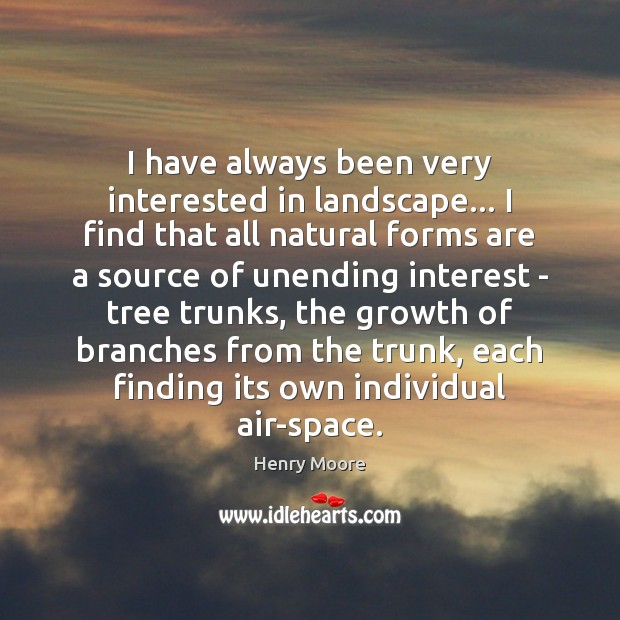 I have always been very interested in landscape… I find that all Henry Moore Picture Quote