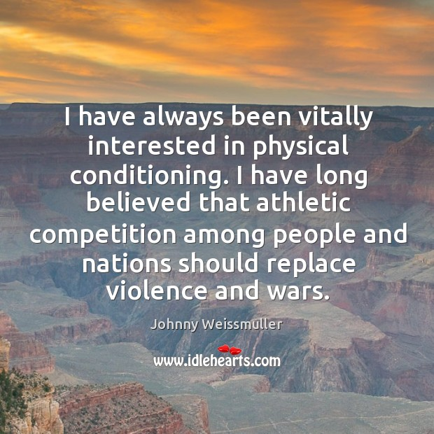 I have always been vitally interested in physical conditioning. Image