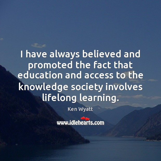 I have always believed and promoted the fact that education and access Ken Wyatt Picture Quote