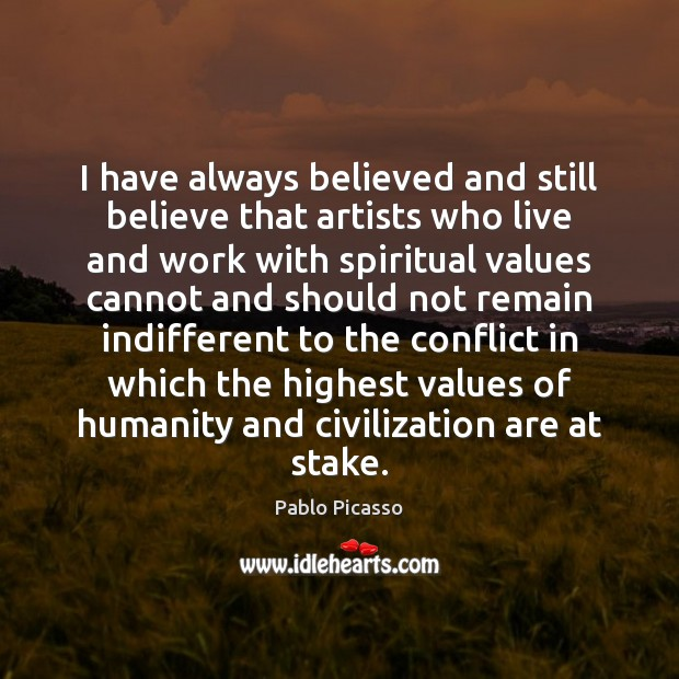 Image, I have always believed and still believe that artists who live and