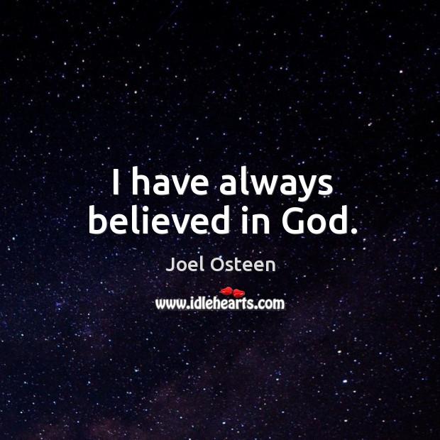 Image, I have always believed in God.