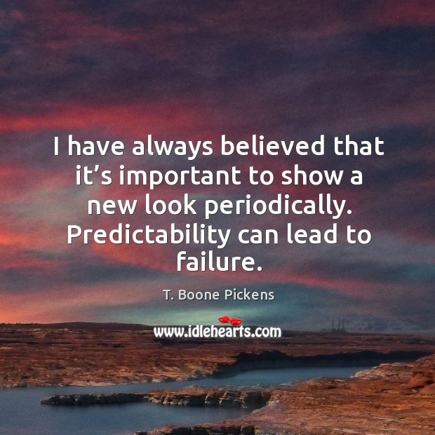 I have always believed that it's important to show a new look periodically. T. Boone Pickens Picture Quote