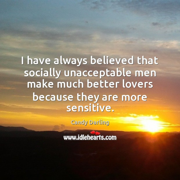 Image, I have always believed that socially unacceptable men make much better lovers