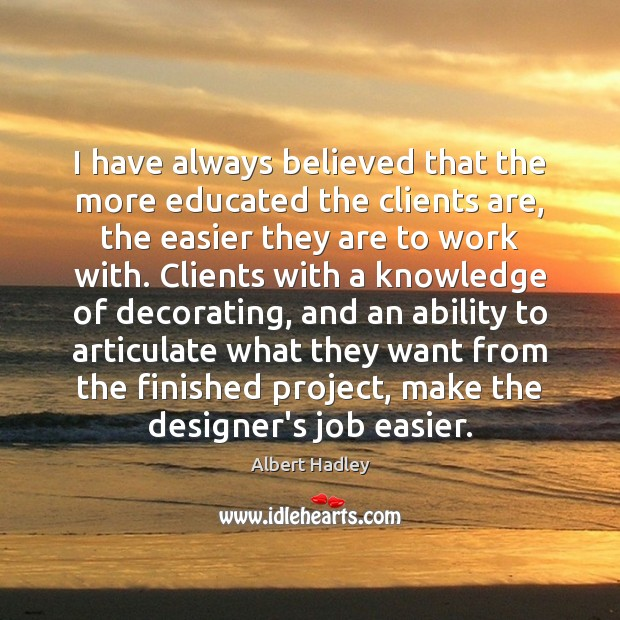 Image, I have always believed that the more educated the clients are, the