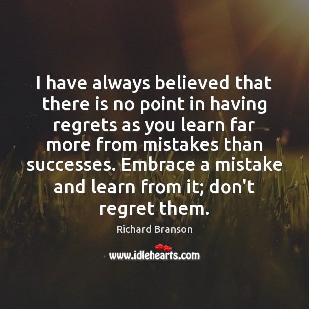 I have always believed that there is no point in having regrets Richard Branson Picture Quote
