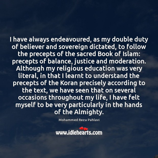 I have always endeavoured, as my double duty of believer and sovereign Mohammed Reza Pahlavi Picture Quote