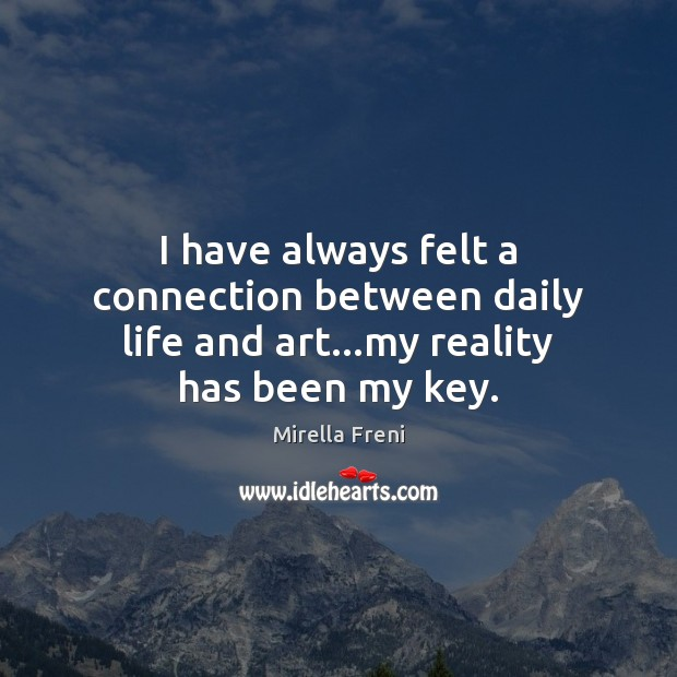 I have always felt a connection between daily life and art…my reality has been my key. Image