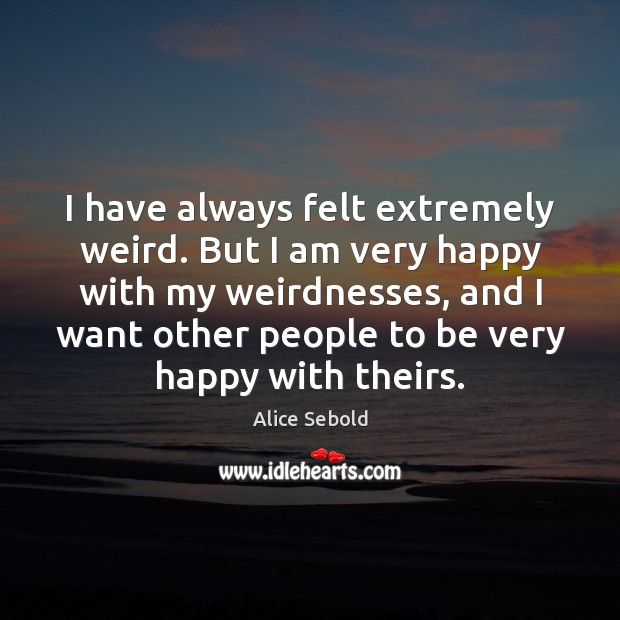 I have always felt extremely weird. But I am very happy with Image