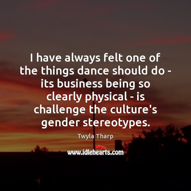 I have always felt one of the things dance should do – Image