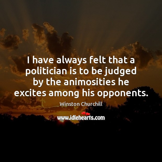 I have always felt that a politician is to be judged by Image