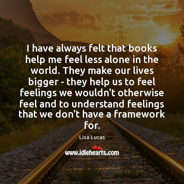 I have always felt that books help me feel less alone in Image