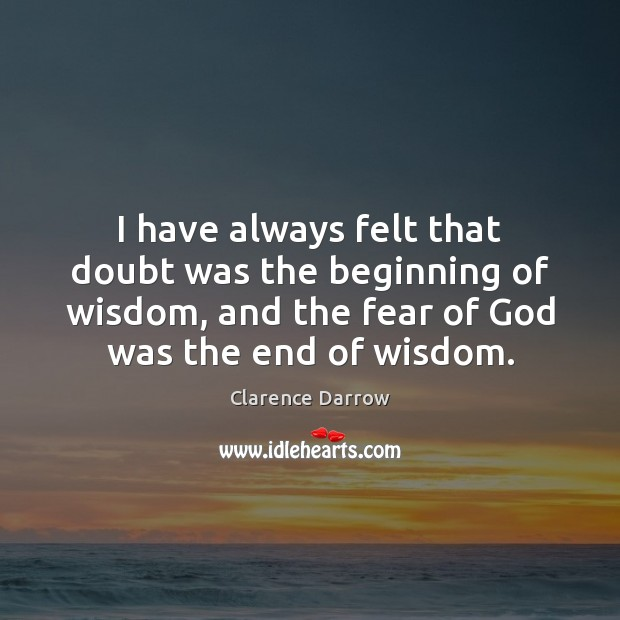 I have always felt that doubt was the beginning of wisdom, and Image