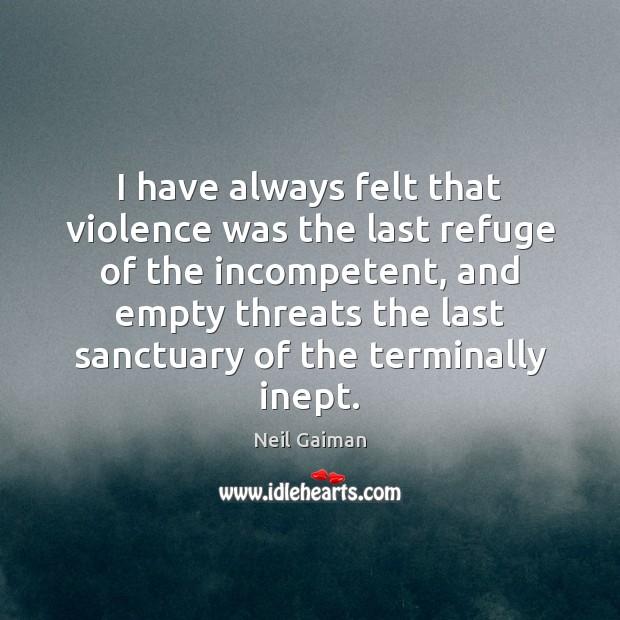 Image, I have always felt that violence was the last refuge of the