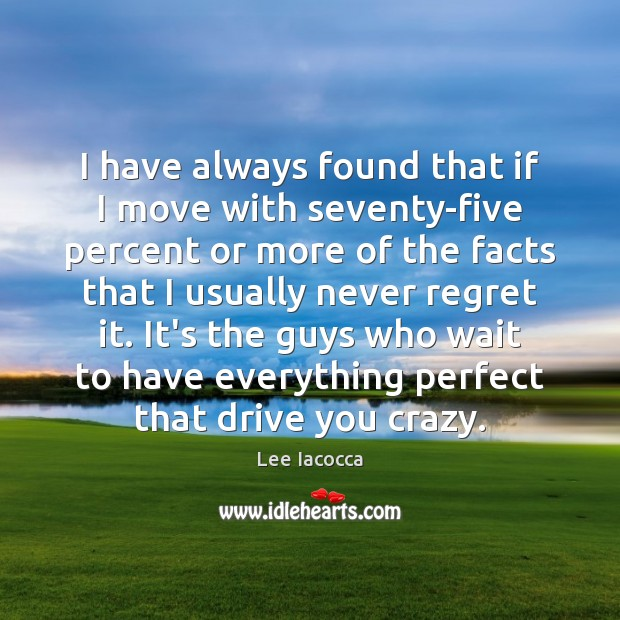 I have always found that if I move with seventy-five percent or Never Regret Quotes Image