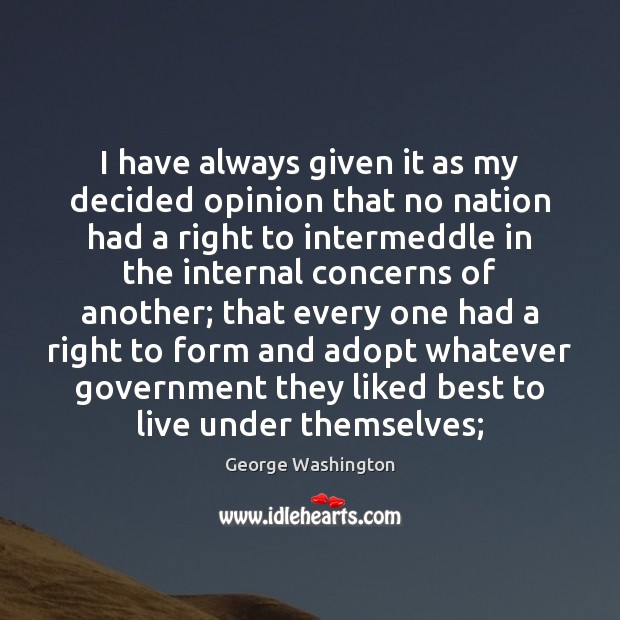 I have always given it as my decided opinion that no nation George Washington Picture Quote